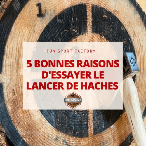 5 Bonnes Raisons D'essayer Le Lancer De Haches à La Fun Sport Factory